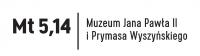 Mt5,14|Muzeum Jana Pawła II i Prymasa Wyszyńskiego